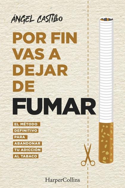 POR FIN VAS A DEJAR DE FUMAR. EL MÉTODO DEFINITIVO PARA ABANDONAR TU ADICCIÓN AL.