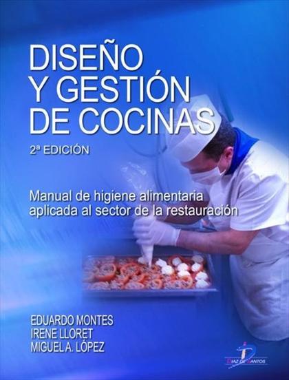 DISEÑO Y GESTIÓN DE COCINAS : MANUAL DE HIGIENE ALIMENTARIA APLICADA AL SECTOR DE LA RESTAURACI