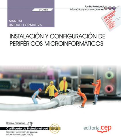 MANUAL. INSTALACIÓN Y CONFIGURACIÓN DE PERIFÉRICOS MICROINFORMÁTICOS (UF0862). C.