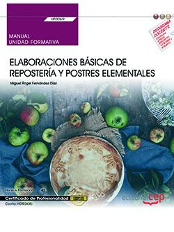 MANUAL. ELABORACIONES BÁSICAS DE REPOSTERÍA Y POSTRES ELEMENTALES (UF0069). CERT.
