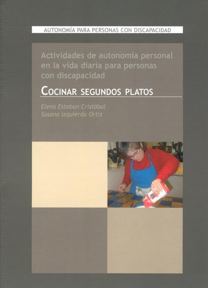 COCINAR SEGUNDOS PLATOS : ACTIVIDADES DE AUTONOMÍA PARA PERSONAS CON DISCAPACIDAD