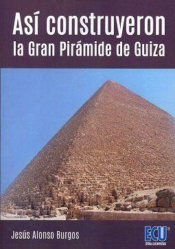 ASI CONSTRUYERON LA GRAN PIRAMIDE DE GUIZA