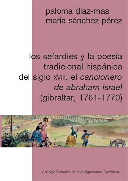 Los sefardíes y la poesía tradicional hispánica del siglo XVIII: el Cancionero de Abraham Israel (Gibraltar, 1761-1770)