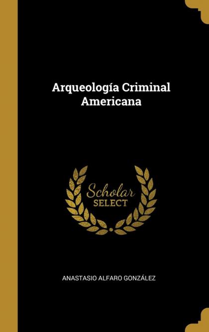 ARQUEOLOGÍA CRIMINAL AMERICANA