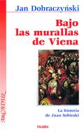 BAJO LAS MURALLAS DE VIENA: LA HISTORIA DE JUAN SOBIESKI
