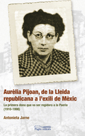 AURELIA PIJOAN, DE LA LLEIDA REPUBLICANA A L´EXILI DE MÈXIC : LA PRIMERA DONA QUE VA SER REGIDO
