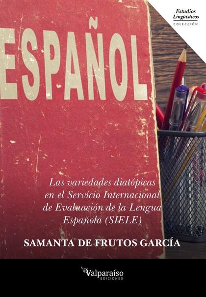 LAS VARIEDADES DIATÓPICAS EN EL SERVICIO INTERNACIONAL DE EVALUACIÓN DE LA LENGU