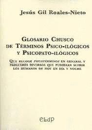 GLOSARIO CHUSCO DE TÉRMINOS PSICO-ILÓGICOS Y PSICOPATO-ILÓGICOS. QUE RECOGE PSICOTÉRMINOS EN GE