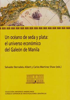 UN OCÉANO DE SEDA Y PLATA : EL UNIVERSO ECONÓMICO DEL GALEÓN DE MANILA