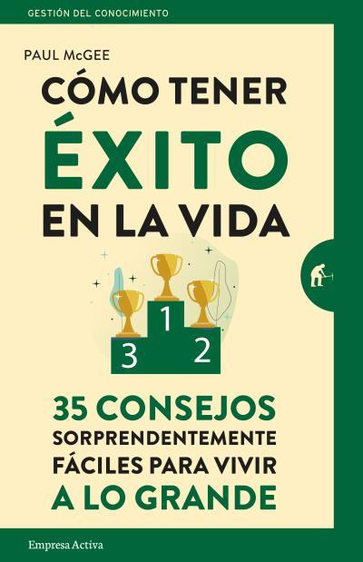 CÓMO TENER ÉXITO EN LA VIDA. 35 CONSEJOS SORPRENDENTEMENTE FÁCILES PARA VIVIR A LO GRANDE
