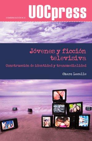 JÓVENES Y FICCIÓN TELEVISIVA : CONSTRUCCIÓN DE IDENTIDAD Y TRANSMEDIALIDAD