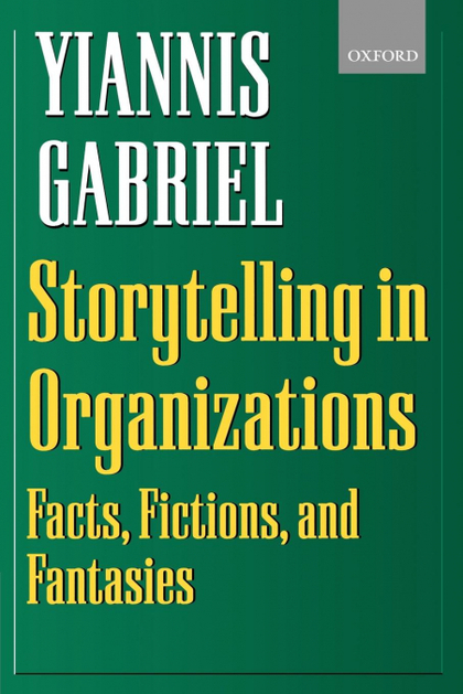 STORYTELLING IN ORGANIZATIONS. FACTS, FICTIONS, AND FANTASIES