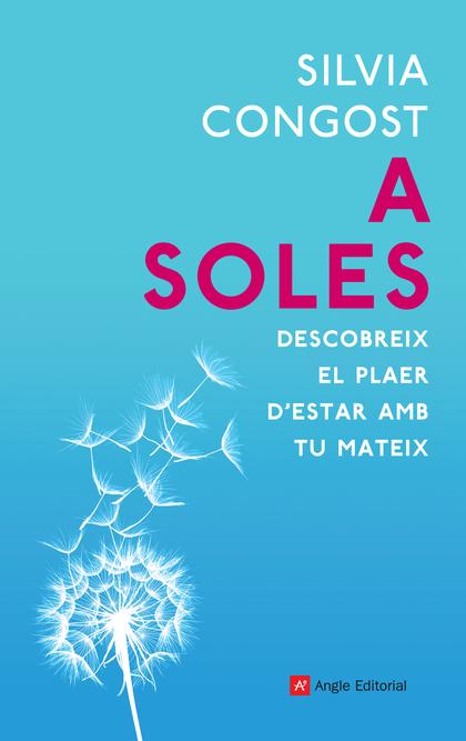 A SOLES. DESCOBREIX EL PLAER D´ESTAR AMB TU MATEIX