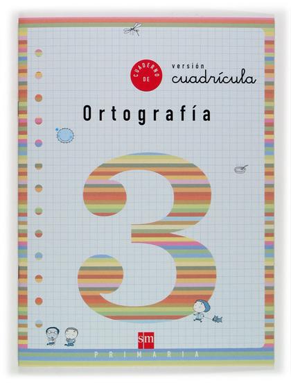 ORTOGRAFÍA, 3 EDUCACIÓN PRIMARIA, (VERSIÓN CUADRÍCULA)