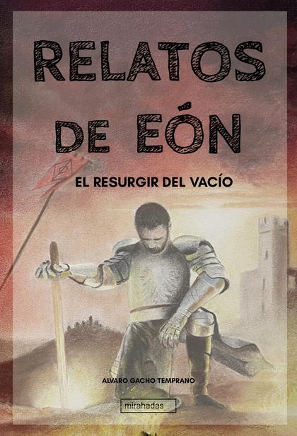 RELATOS DE EÓN: EL RESURGIR DEL VACÍO.
