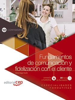 FUNDAMENTOS DE COMUNICACIÓN Y FIDELIZACIÓN CON EL CLIENTE (COMT045PO). ESPECIALI.