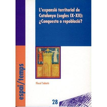 L´EXPANSIÓ TERRITORIAL DE CATALUNYA (SEGLES IX-XII): ¿CONQUESTA O REPOBLACIÓ?.