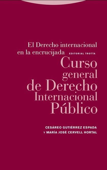 EL DERECHO INTERNACIONAL EN LA ENCRUCIJADA. CURSO GENERAL DE DERECHO INTERNACIONAL PÚBLICO