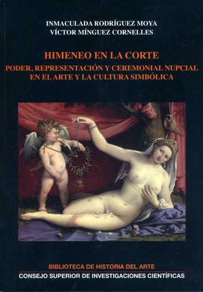 HIMENEO EN LA CORTE : PODER, REPRESENTACIÓN Y CEREMONIAL NUPCIAL EN EL ARTE Y LA CULTURA SIMBÓL