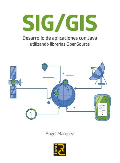 SIG/GIS. DESARROLLO DE APLICACIONES CON JAVA UTILIZANDO LIBRERÍAS OPENSOURCE.