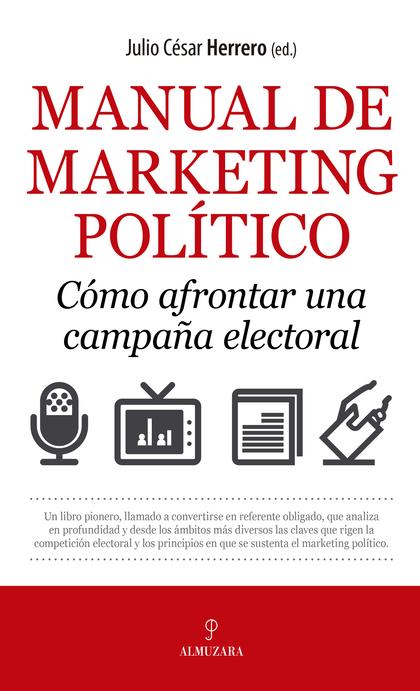 MANUAL DE MARKETING POLÍTICO. CÓMO AFRONTAR UNA CAMPAÑA ELECTORAL.
