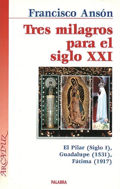 TRES MILAGROS PARA EL SIGLO XXI : EL MILAGRO DE CALANDA: LA VIRGEN DEL PILAR (SIGLO I), EL MIST