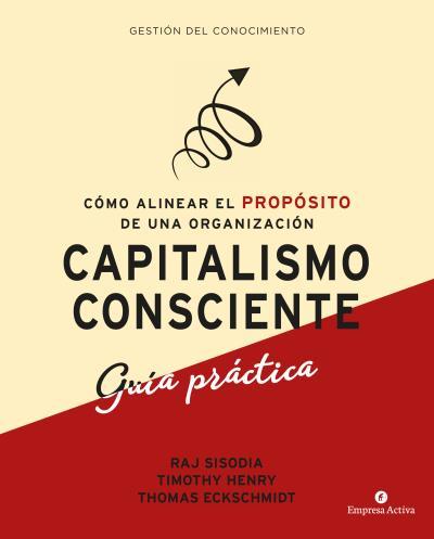 CAPITALISMO CONSCIENTE -GUÍA PRÁCTICA                                           CÓMO ALINEAR EL