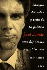 JOSE TOMAS, UNA HIPOTESIS REPUBLICANA. LITURGIA DEL DOLOR Y FERIA DE LA POLITICA