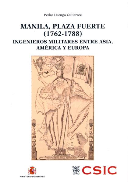 MANILA, PLAZA FUERTE. 1762-1788 : INGENIEROS MILITARES ENTRE ASIA, AMÉRICA Y EUROPA