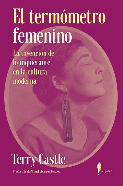 EL TERMÓMETRO FEMENINO. LA INVENCIÓN DE ´LO INQUIETANTE´ EN LA CULTURA MODERNA