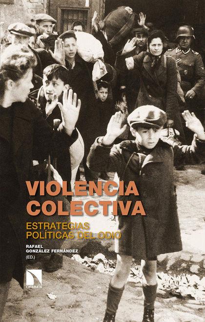 VIOLENCIA COLECTIVA. ESTRATEGIAS POLÍTICAS DEL ODIO