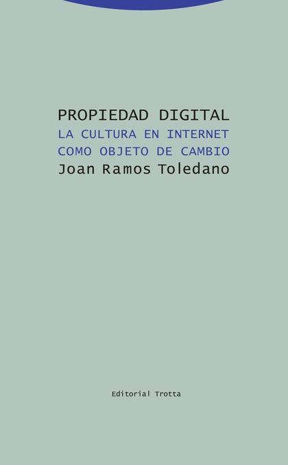 PROPIEDAD DIGITAL. LA CULTURA EN INTERNET COMO OBJETO DE CAMBIO
