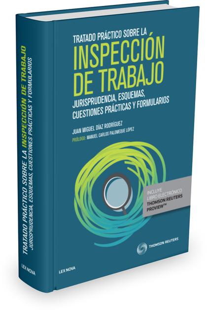 TRATADO PRÁCTICO SOBRE LA INSPECCIÓN DE TRABAJO (PAPEL + E-BOOK). JURISPRUDENCIA, ESQUEMAS, CUE