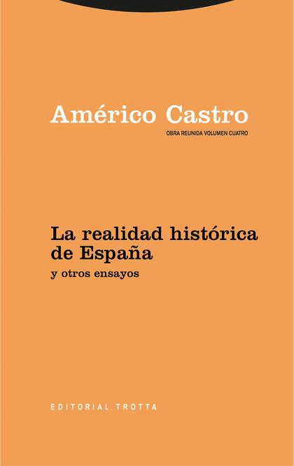 LA REALIDAD HISTÓRICA DE ESPAÑA Y OTROS ENSAYOS. OBRA REUNIDA AMÉRICO CASTRO VOL. 4