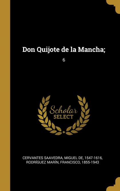 DON QUIJOTE DE LA MANCHA;. 6