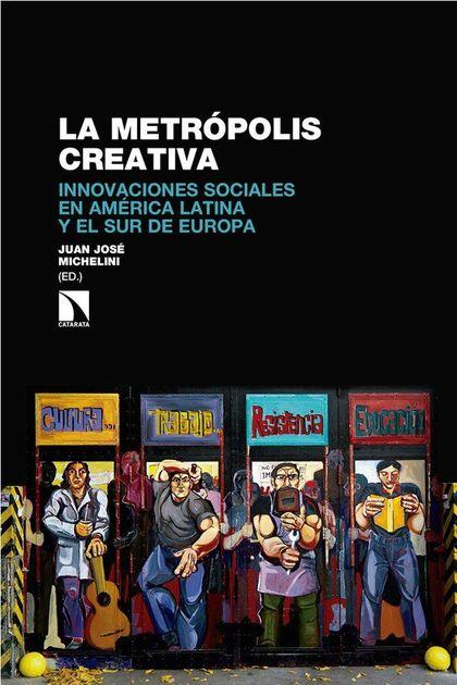 LA METRÓPOLIS CREATIVA. INNOVACIONES SOCIALES EN AMÉRICA LATINA Y EL SUR DE EUROPA