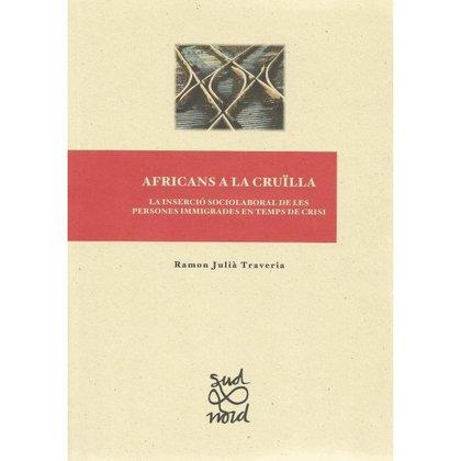 AFRICANS A LA CRUÏLLA.. LA INSERCIÓ SOCIOLABORAL DE LES PERSONES IMMIGRADES EN TEMPS DE CRISI.