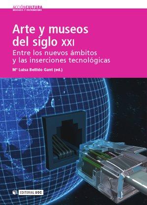 ARTE Y MUSEOS DEL SIGLO XXI : ENTRE LOS NUEVOS ÁMBITOS Y LAS INSERCIONES TECNOLÓGICAS