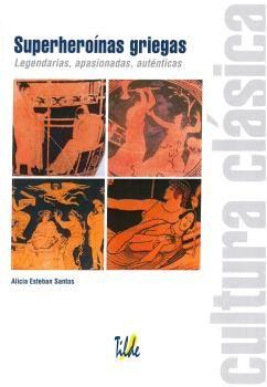 SUPERHEROINAS GRIEGAS. LEGENDARIAS, APASIONADAS, AUTÉNTICAS