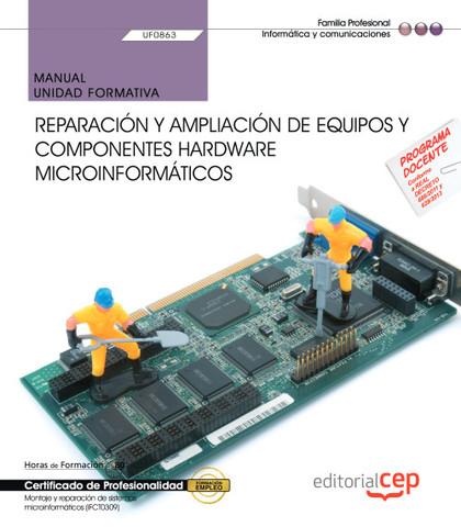 MANUAL. REPARACIÓN Y AMPLIACIÓN DE EQUIPOS Y COMPONENTES HARDWARE MICROINFORMÁTI.