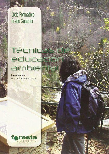 TÉCNICO SUPERIOR EN GESTIÓN FORESTAL Y DEL MEDIO NATURAL : TÉCNICAS DE EDUCACIÓN AMBIENTAL