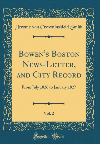 BOWEN´S BOSTON NEWS-LETTER, AND CITY RECORD, VOL. 2