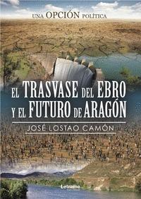 EL TRASVASE DEL EBRO Y EL FUTURO DE ARAGÓN. UNA OPCIÓN POLÍTICA.