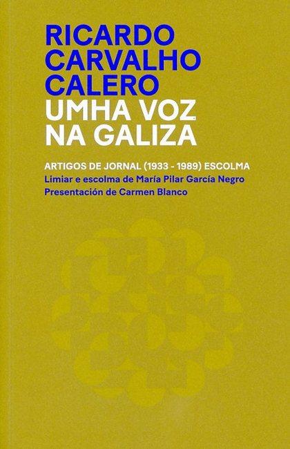 RICARDO CARVALHO CALERO. UMHA VOZ NA GALIZA                                     ARTIGOS DE JORN