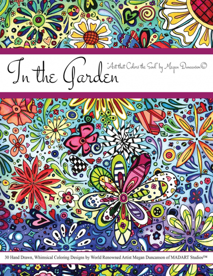 IN THE GARDEN COLORING BOOK BY MEGAN DUNCANSON. ART THAT COLORS THE SOUL - COLOR THERAPY