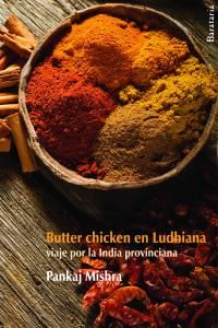 BUTTER CHICKEN EN LUDHIANA : VIAJE POR LA INDIA PROVINCIANA