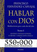 HABLAR CON DIOS. TOMO I. ADVIENTO, NAVIDAD, EPIFANÍA, CUARESMA, SEMANA SANTA Y PASCUA
