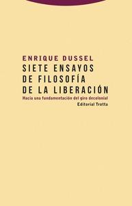 SIETE ENSAYOS DE FILOSOFÍA DE LA LIBERACIÓN. HACIA UNA FUNDAMENTACIÓN DEL GIRO DECOLONIAL