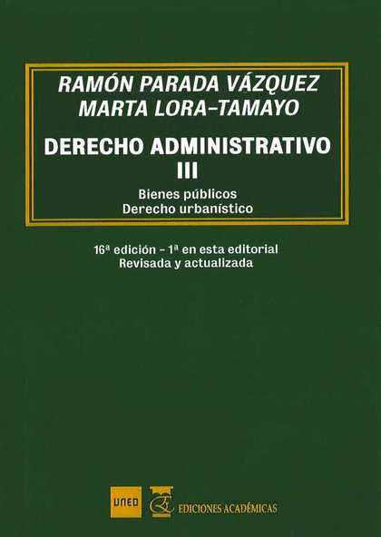 DERECHO ADMINISTRATIVO III (16ªED - 1ª ED EN ESTA EDITORIAL). BIENES PÚBLICOS Y DERECHO URBANÍS
