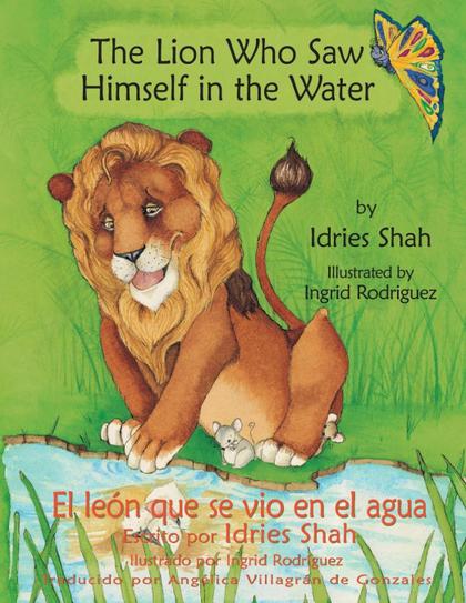 THE LION WHO SAW HIMSELF IN THE WATER -- EL LEÓN QUE SE VIO EN EL AGUA